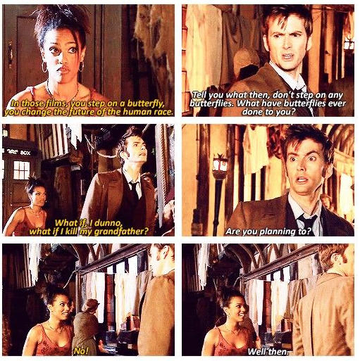 Martha Jones discussing the dangers of time travel with Dr Who. He is unperturbed by her worries about treading on butterflies or killing her grandfather.