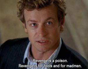 Simon Baker in the Mentalist, with the tagline: Revenge is a poison. Revenge is for fools and for madmen.